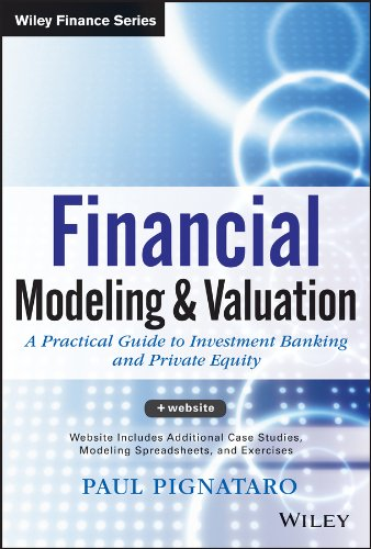 Paul Pignataro - Financial Modeling and Valuation: A Practical Guide to Investment Banking and Private Equity (Wiley Finance)
