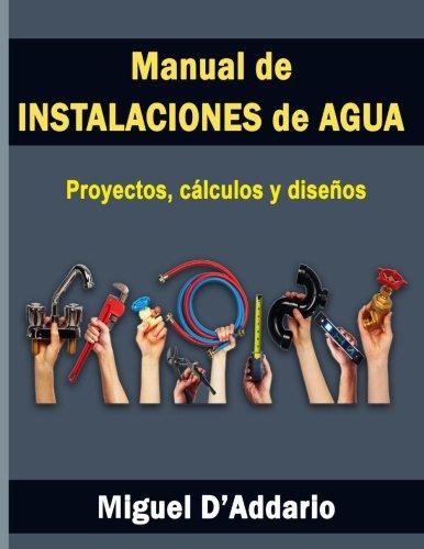 Manual de instalaciones de agua: Proyectos, calculos y diseños  [D'Addario, Miguel] (Tapa Blanda)