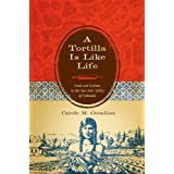 A Tortilla Is Like Life: Food and Culture in the San Luis Valley of Colorado (Louann Atkins Temple Women & Culture...