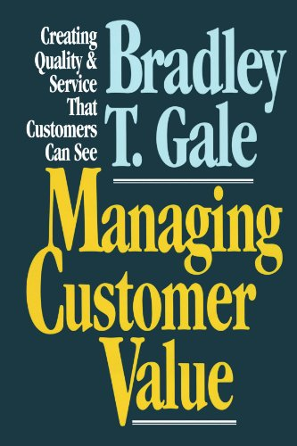 Managing Customer Value: Creating Quality and Service That Customers Can Se [Gale, Bradley] (Tapa Blanda)