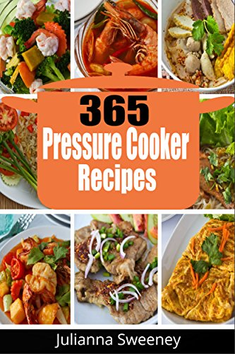 Pressure Cooker: 365 Days of Pressure Cooker Recipes(Pressure Cooker Meals, Pressure Cooker Recipes, Pressure Cooker Recipes for Electric Pressure Cookers, Quick and Easy Recipes) by Julianna Sweeney