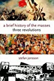 img - for Stefan Jonsson: A Brief History of the Masses : Three Revolutions (Hardcover); 2008 Edition book / textbook / text book