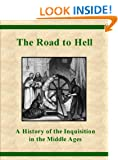 The Road to Hell - A History of the Inquisition in the Middle Ages (Annotated)