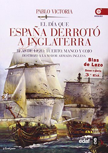 EL DÍA QUE ESPAÑA DERROTÓ A INGLATERRA. BLAS DE LEZO, TUERTO, MANCO Y COJO DESTROZÓ LA MAYOR ARMADA INGLESA (Crónicas de la Historia)