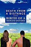 Death from a Distance and the Birth of a Humane Universe: Human Evolution, Behavior, History, and Your Future Joanne Souza
