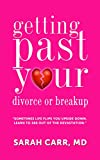 Getting Past Your Divorce and Breakup: Sometime Life Flips You Upside Down-Learn To 360 Out of the devastation