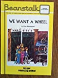 We Want a Wheel (Beanstalk S) (0723811237) by Blackwood, Alan