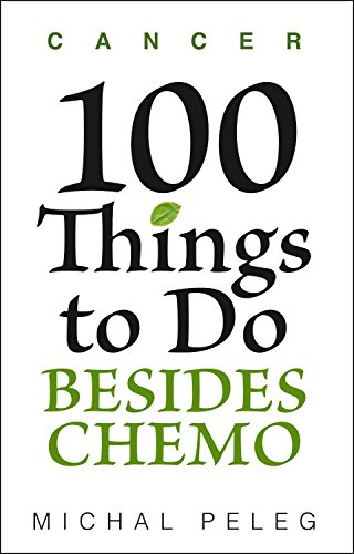 Cancer - 100 Things To Do Besides Chemo by Michal Peleg ebook deal
