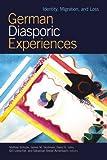 German Diasporic Experiences: Identity, Migration, and Loss (WCGS German Studies)