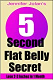 The 5-Second Flat Belly Secret - Lose 2-3 Inches from Your Belly in Less Than 1 Month (English Edition)