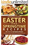 Effortless Gourmet Easter and Springtime and Summer Recipes - Delicious Recipes for Spring with Fresh Fruits and Vegetables: Easter, Summer and Springtime ... Spring, Summer and More!) (English Edition)
