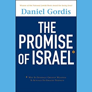 The Promise of Israel: Why Its Seemingly Greatest Weakness Is Actually Its Greatest Strength | [Daniel Gordis]