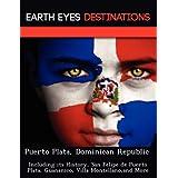 Puerto Plata, Dominican Republic: Including its History, San Felipe de Puerto Plata, Guananico, Villa Montellano...
