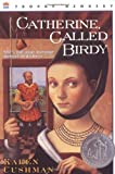 Catherine, Called Birdy (rpkg) (Trophy Newbery) (0064405842) by Cushman, Karen