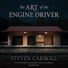 The Art of the Engine Driver (       UNABRIDGED) by Steven Carroll Narrated by David Linski, Tom Bromhead, Fiona Hardingham
