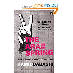 The Arab Spring The End of Postcolonialism - Hamid Dabashi