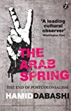 Hamid Dabashi The Arab Spring: The End of Postcolonialism