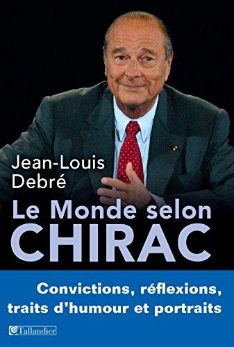 Le monde selon Chirac: Convictions, réflexions, traits d'humour et portraits