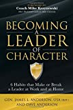 img - for Becoming a Leader of Character: 6 Habits That Make or Break a Leader at Work and at Home book / textbook / text book