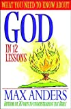 What You Need To Know About God In 12 Lessons The What You Need To Know Study Guide Series (0785213449) by Max Anders