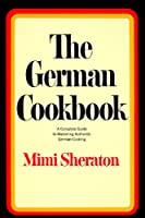 The German Cookbook: A Complete Guide to Mastering Authentic German Cooking by Random House
