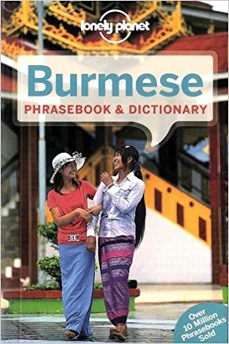 Lonely Planet Burmese Phrasebook & Dictionary (Lonely Planet Phrasebook and Dictionary) written by Lonely Planet