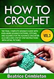 How to Crochet: Volume III The Final Complete Advance Guide with More Advanced Patterns, Stitches and Squares for the Advanced Crocheter. Includes Step- by- Step Instructions with Detailed Pictures