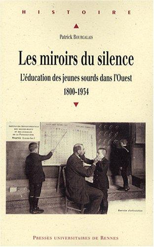 Les miroirs du silence : L'éducation des jeunes sourds dans l'Ouest (1800-1934)