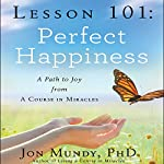 Lesson 101: Perfect Happiness: A Path to Joy from a Course in Miracles | Jon Mundy