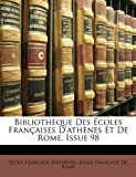 img - for Biblioth??que Des ??coles Fran??aises D'ath??nes Et De Rome, Issue 98 (French Edition) by D'Ath??nes Ecole Fran??aise De Rome Ecole Fran??aise (2010-03-20) Paperback book / textbook / text book