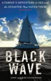 img - for Black Wave: A Family's Adventure at Sea and the Disaster That Saved Them (Library Edition) book / textbook / text book