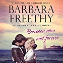 Between Now and Forever: Callaways, Book 4 Audiobook by Barbara Freethy Narrated by Shannon McManus