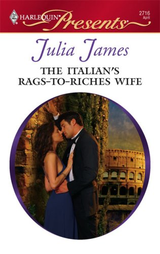 The Italian's Rags-To-Riches Wife (Harlequin Presents), Julia James