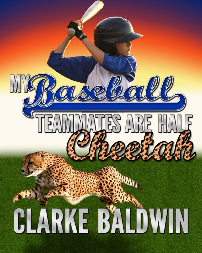 My Baseball Teammates Are Half Cheetah by Clarke Baldwin ebook deal