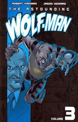 The Astounding Wolf-Man Volume 3 by Robert Kirkman