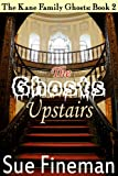 The Ghosts Upstairs (The Kane Family Ghosts Book 2)