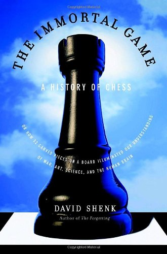 The Immortal Game: A History of Chess & Its Consequences