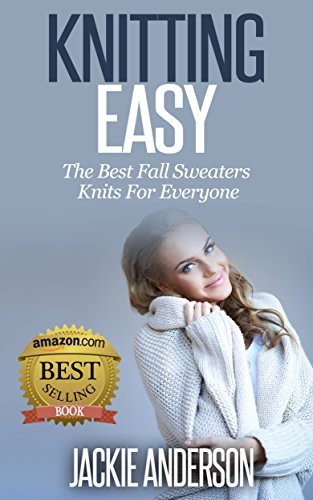 Free Kindle Book : Knitting Easy: The Best Fall Sweater Knits for Everyone