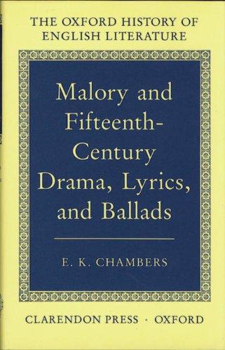 Malory and Fifteenth-century Drama, Lyrics and Ballads (Oxford History of English Literature)