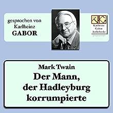 Der Mann, der Hadleyburg korrumpierte Hörbuch von Mark Twain Gesprochen von: Karlheinz Gabor