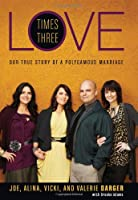 Love Times Three: Our True Story of a Polygamous Marriage Front Cover