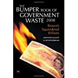 The Bumper Book of Government Waste 2008: Brown's Squandered Billionsby Matthew Elliott