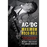 AC/DC: Maximum Rock & Roll: The Ultimate Story of the World's Greatest Rock-and-Roll Band ~ Murray Engleheart
