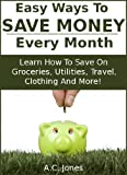 How To Save Money Every Month : Tips On How To Save Money On Groceries And Other Household Expenses For Easy Monthly Savings That Really Add Up!