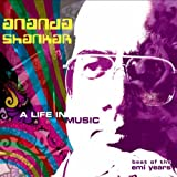 A Life in Music: Best of the EMI Years Ananda Shankar