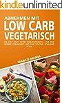 Abnehmen mit Low Carb - VEGETARISCH:...