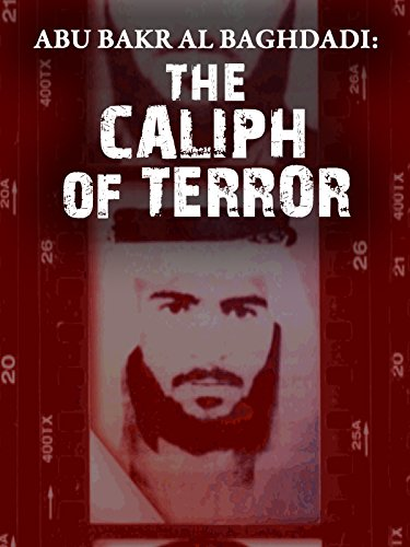Abu Bakr Al Baghdadi: The Caliph of Terror