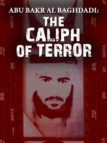 Abu Bakr Al Baghdadi: The Caliph of Terror