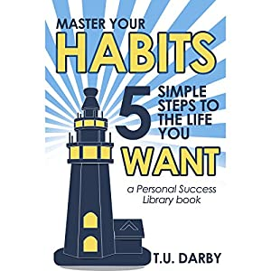 Master Your Habits: 5 Simple Steps to the Life You Want Audiobook