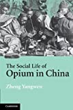 img - for By Zheng Yangwen The Social Life of Opium in China (First Softcover Edition) book / textbook / text book